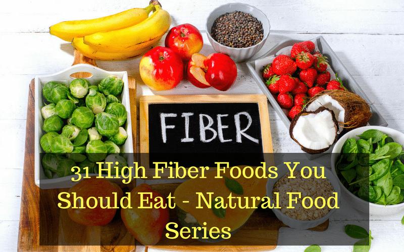 31 High Fiber Foods You Should Eat - Natural Food Series